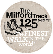 The Milford Track. Celebrating 125 years. The finest walk in the world.