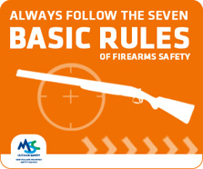 Always follow the 7 basic rules of firearms safety.